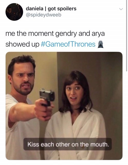 Text - daniela | got spoilers @spideydweeb me the moment gendry and arya showed up #GameofThrones Kiss each other on the mouth.