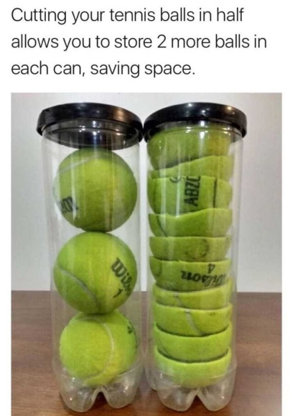 Tennis ball - Cutting your tennis balls in half allows you to store 2 more balls in each can, saving space. Wit