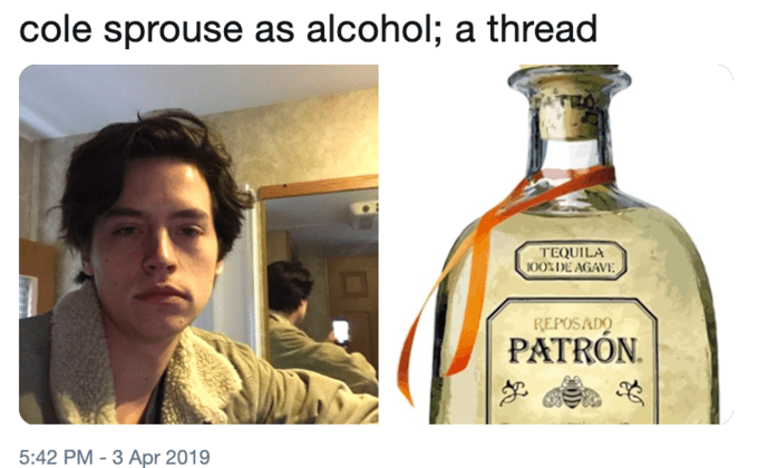 """Tweet that reads, """"Cole Sprouse as alcohol; a thread"""" above a pic of Cole Sprouse looking sad, next to a pic of a bottle of Patron"""