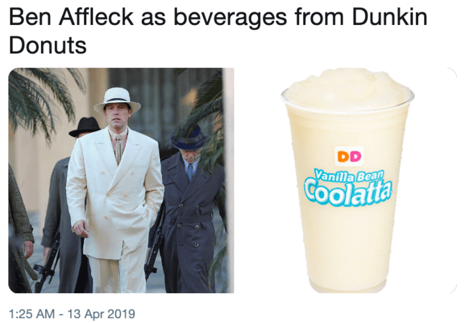 """Tweet that reads, """"Ben Affleck as beverages from Dunkin Donuts"""" above a pic of Ben Affleck in an all-white suit next to a pic of an all-white Coolata from Dunkin Donuts"""