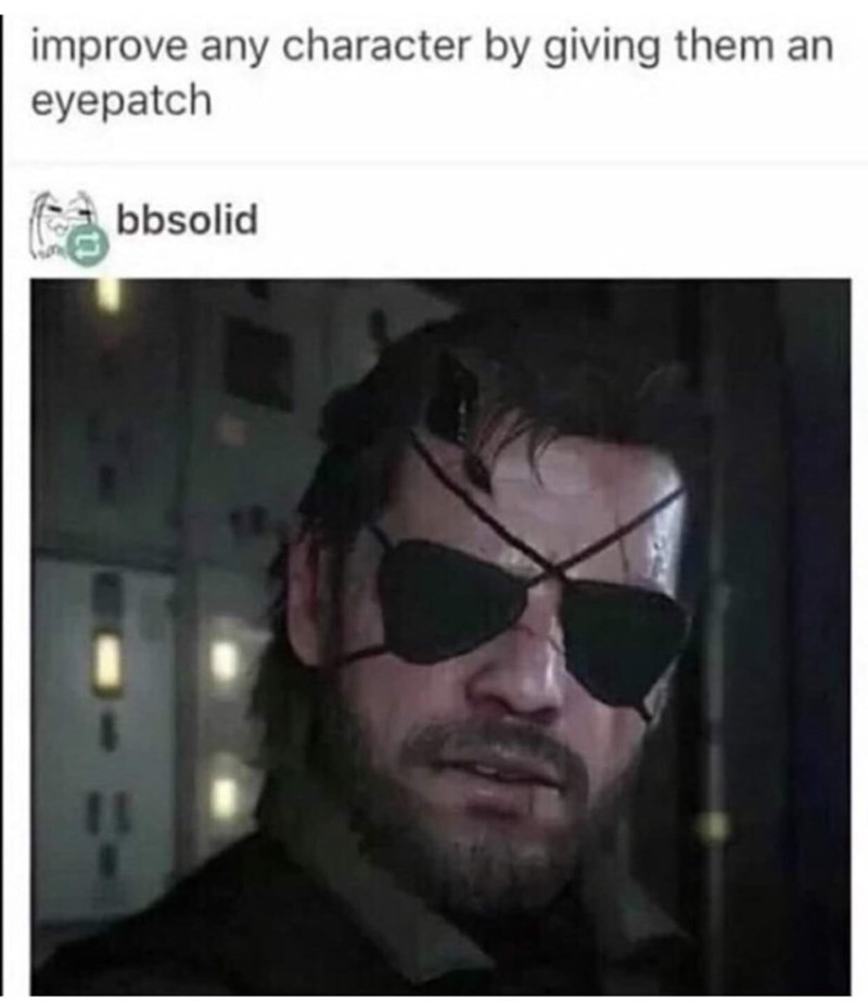 "Tumblr post that reads, ""Improve any character by giving them an eye patch"" above a pic of a video game character with two eye patches"