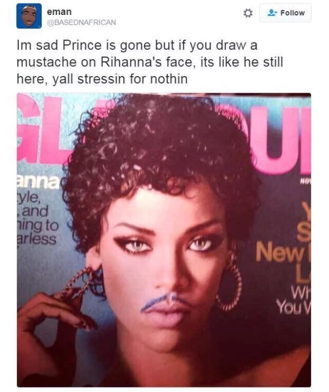 meme - Hair - Follow eman @BASEDNAFRICAN Im sad Prince is gone but if you draw a mustache on Rihanna's face, its like he still here, yall stressin for nothin anna yle, and ing to arless NO New WH YouV