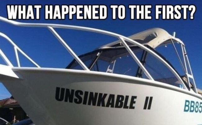 meme - Water transportation - WHAT HAPPENED TO THE FIRST? UNSINKABLE II BB5