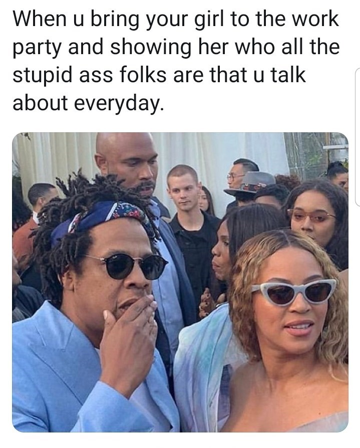 meme - People - When u bring your girl to the work party and showing her who all the stupid ass folks are that u talk about everyday