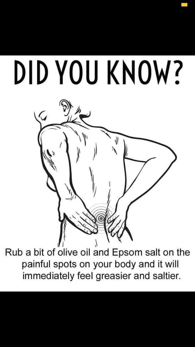 literal joke - Bovine - DID YOU KNOW? Rub a bit of olive oil and Epsom salt on the painful spots on your body and it will immediately feel greasier and saltier.