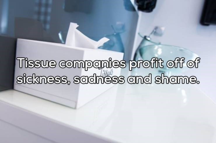 Product - Tissue companies profit off of sickness, sadness and shame.