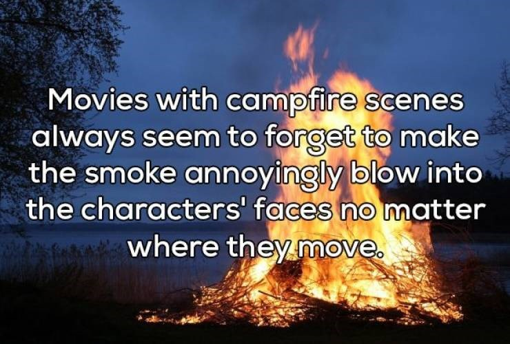 Shower thought about the inconveniences of sitting by a campfire