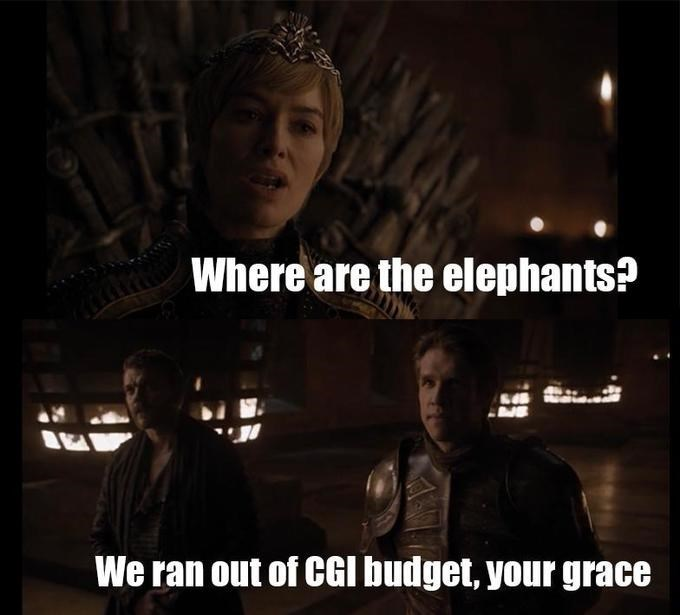 GoT meme about Cersei's elephants taking up too much of the CGI budget
