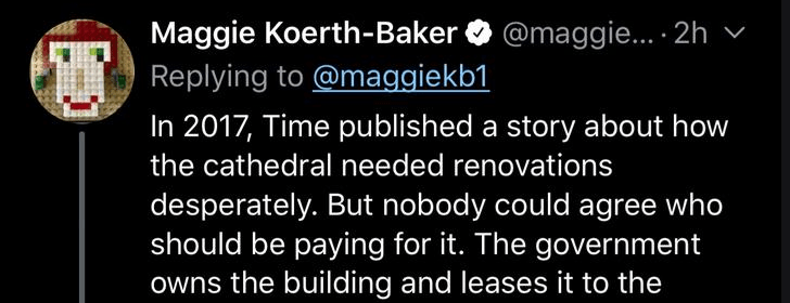 Text - Maggie Koerth-Baker @maggie... 2h v Replying to @maggiekb1 In 2017, Time published a story about how the cathedral needed renovations desperately. But nobody could agree who should be paying for it. The government owns the building and leases it to the