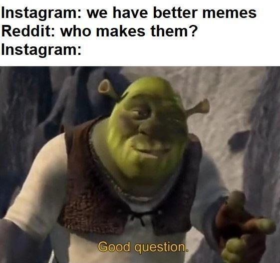 "Shrek ""good question"" meme about Instagram stealing memes from Reddit"