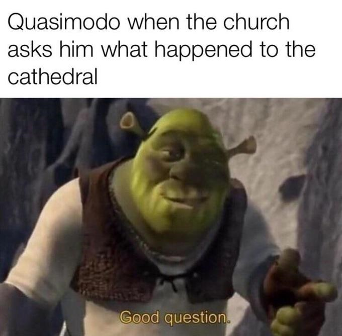 "Shrek ""good question"" meme about Quasimodo burning the Notre Dame cathedral"