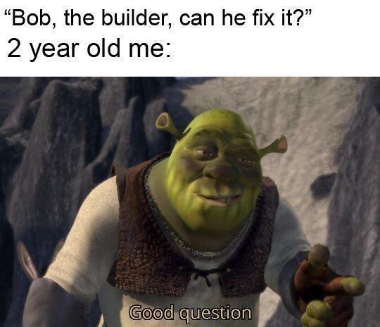 "Shrek ""good question"" meme about watching Bob the builder"