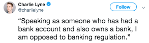 "Text - Charlie Lyne @charlielyne Follow ""Speaking as someone who has had a bank account and also owns a bank, I am opposed to banking regulation."""
