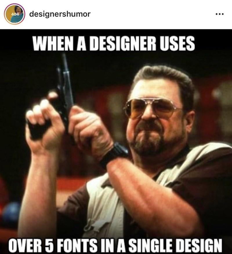 Photo caption - designershumor 404 WHEN A DESIGNER USES OVER 5 FONTS IN A SINGLE DESIGN