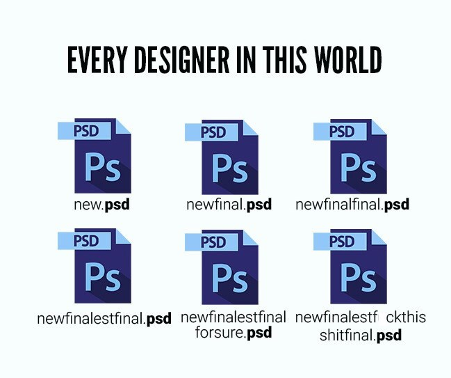 Text - EVERY DESIGNER IN THIS WORLD PSD PSD PSD Ps Ps Ps new.psd newfinal.psd newfinalfinal.psd PSD PSD PSD Ps Ps Ps newfinalestfinal.psd newfinalestfinal newfinalestf ckthis forsure.psd shitfinal.psd