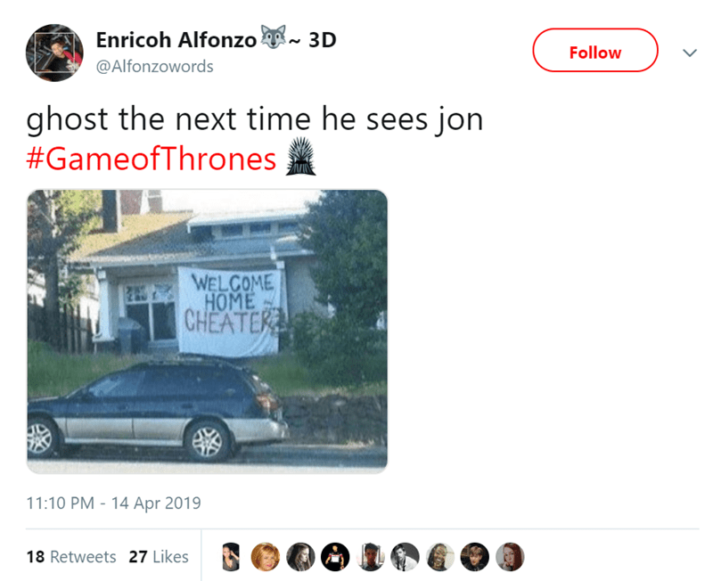 Product - Enricoh Alfonzo 3D Follow @Alfonzowords ghost the next time he sees jon #GameofThrones WELCOME HOME CHEATER 11:10 PM 14 Apr 2019 18 Retweets 27 Likes