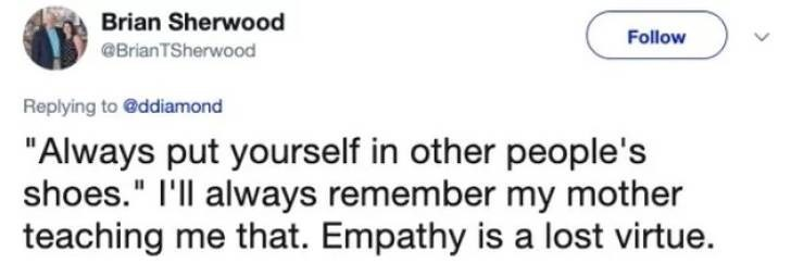 """twitter post """"Always put yourself in other people's shoes."""" I'll always remember my mother teaching me that. Empathy is a lost virtue."""