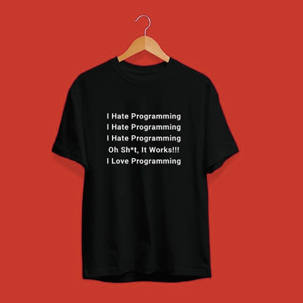 T-shirt - I Hate Programming I Hate Programming I Hate Programming Oh Sh*t, It Works!!! I Love Programming