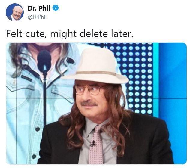meme - Hat - Dr. Phil @DrPhil Felt cute, might delete later.
