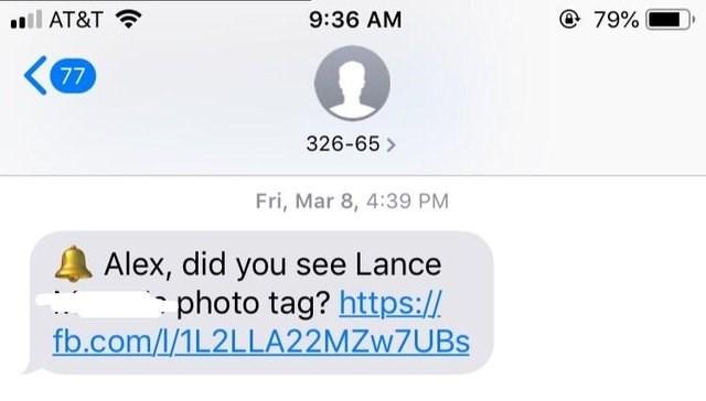 Text - ll AT&T @ 79% 9:36 AM 77 326-65 Fri, Mar 8, 4:39 PM Alex, did you see Lance photo tag? https:// fb.com/l/1L2LLA22MZW7UBS