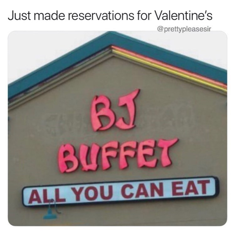 Text - Just made reservations for Valentine's @prettypleasesir BJ BUFFET ALL YOU CAN EAT