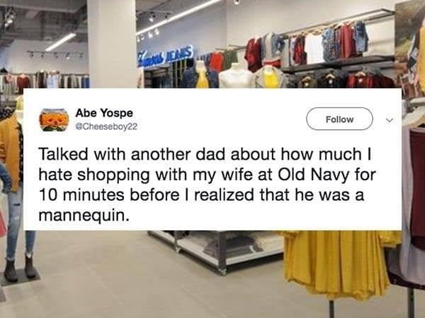 Product - AEAMS Abe Yospe @Cheeseboy22 Follow Talked with another dad about how much I hate shopping with my wife at Old Navy for 10 minutes before I realized that he was a mannequin.