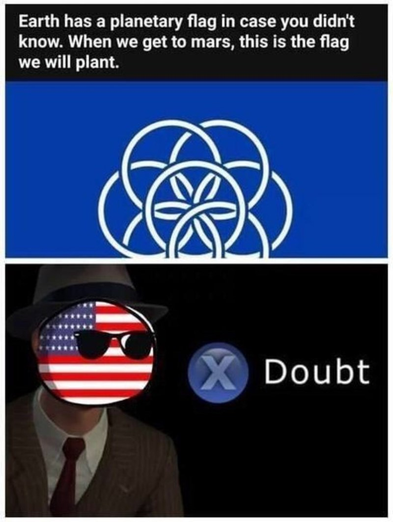 dank memes - Font - Earth has a planetary flag in case you didn't know. When we get to mars, this is the flag we will plant. X Doubt