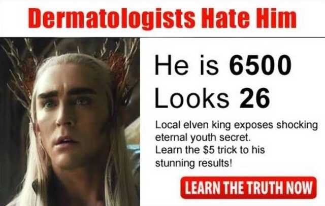 dank memes - Face - Dermatologists Hate Him He is 6500 Looks 26 Local elven king exposes shocking eternal youth secret Learn the $5 trick to his stunning results! LEARN THE TRUTH NOW
