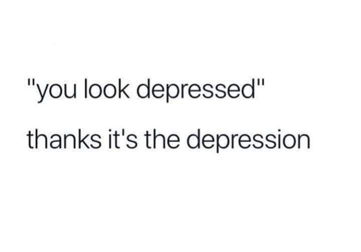"dank memes - Text - ""you look depressed"" thanks it's the depression"