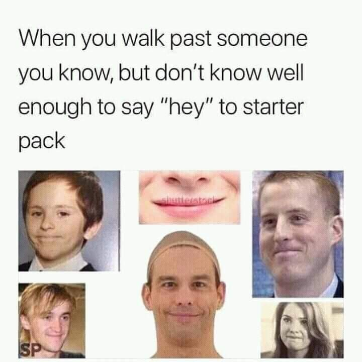 "dank memes - Face - When you walk past someone you know, but don't know well enough to say ""hey"" to starter pack slautieratock SP"