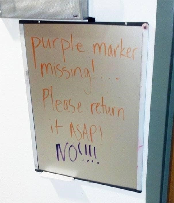"""Pic of a whiteboard that reads, """"Purple marker missing! Please return it ASAP!"""" someone else writes below, """"NO!!!"""""""