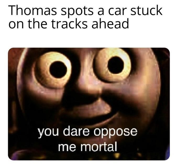 dark thomas the tank engine - Facial expression - Thomas spots a car stuck on the tracks ahead you dare oppose me mortal