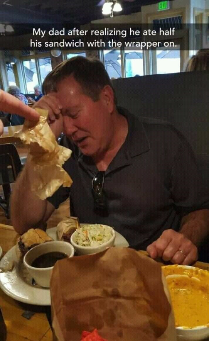 Junk food - EXIT My dad after realizing he ate half his sandwich with the wrapper on.