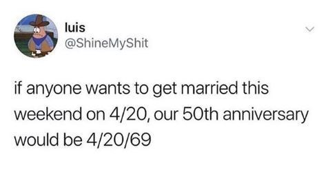 """Tweet that reads, """"If anyone wants to get married this weekend on 4/20, our 50th anniversary would be 4/20/69"""""""