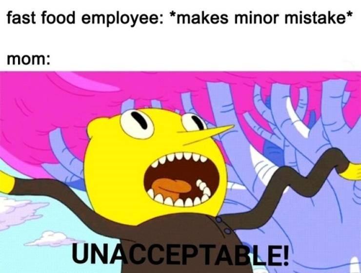 Cartoon - fast food employee: *makes minor mistake* mom: UNACCEPTABLE!