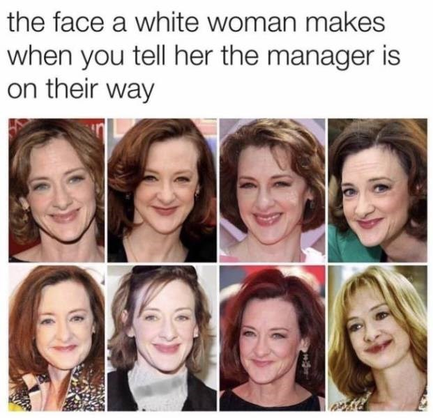 Face - the face a white woman makes when you tell her the manager is on their way