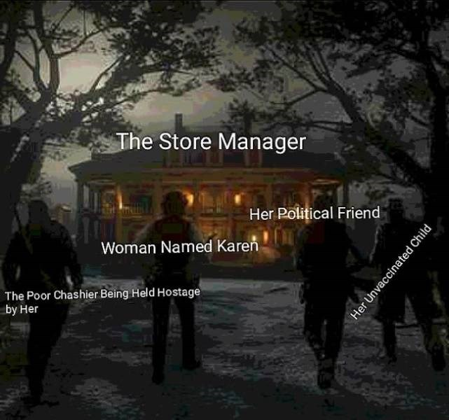 Font - The Store Manager Her Political Friend Woman Named Karen The Poor Chashier Being Held Hostage bу Her Her Unvaccinated Child
