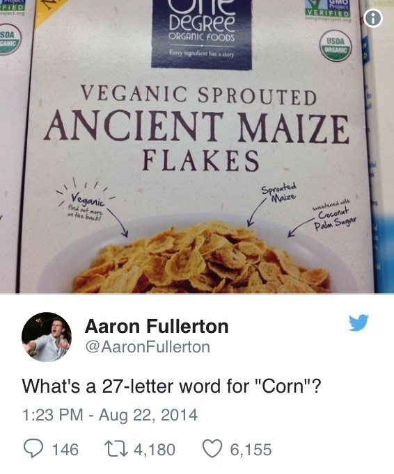 "Cereal box that reads, ""Veganic sprouted ancient maze flakes;"" someone replies, ""What's a 27-letter word for 'corn'"""