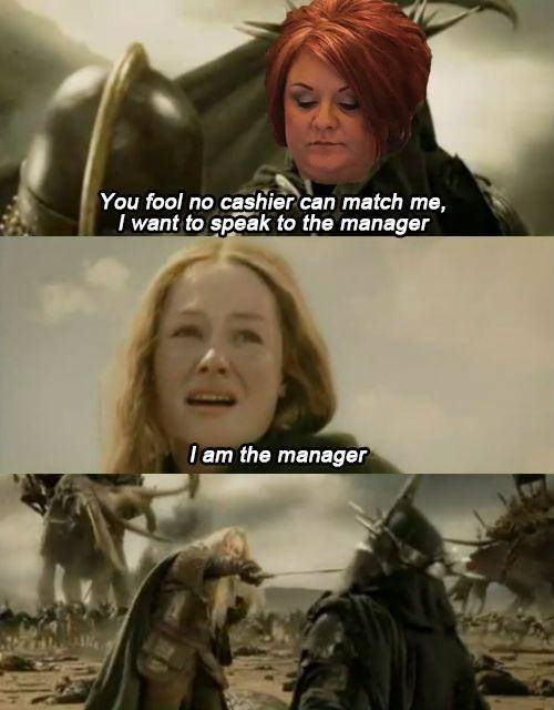 meme - Movie - You fool no cashier can match me, I want to speak to the manager I am the manager