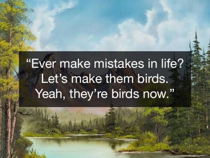 Wholesome Bob Ross quotes about turning your mistake into birds