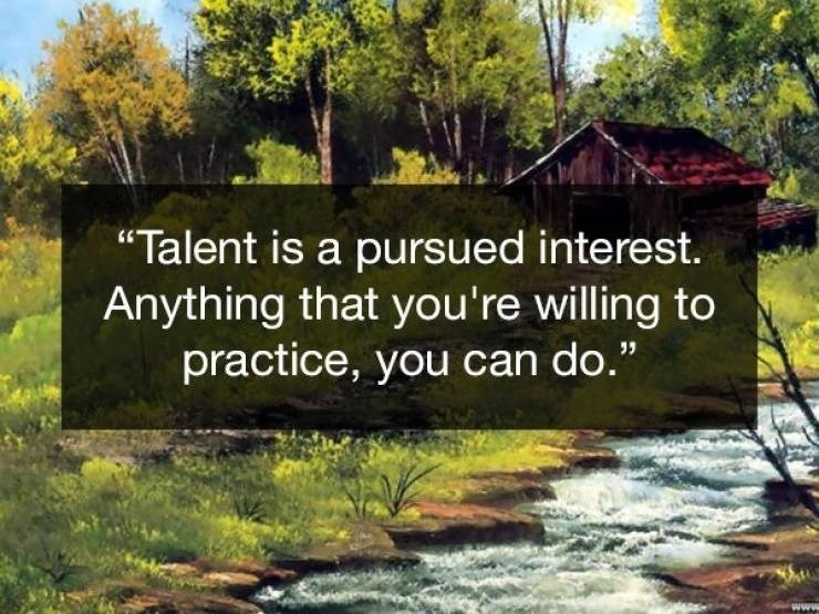 Wholesome Bob Ross quotes about talent taking practice