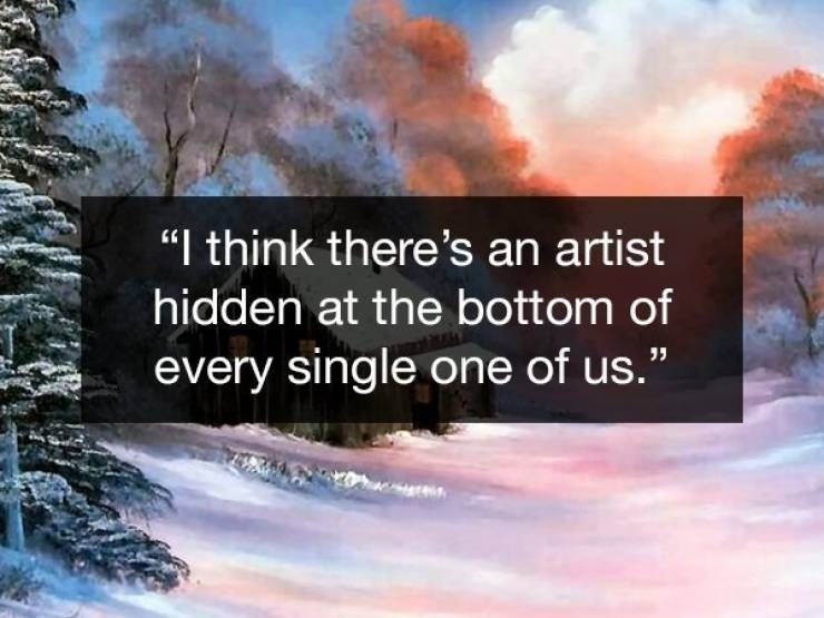 Wholesome Bob Ross quotes about every person being an artist