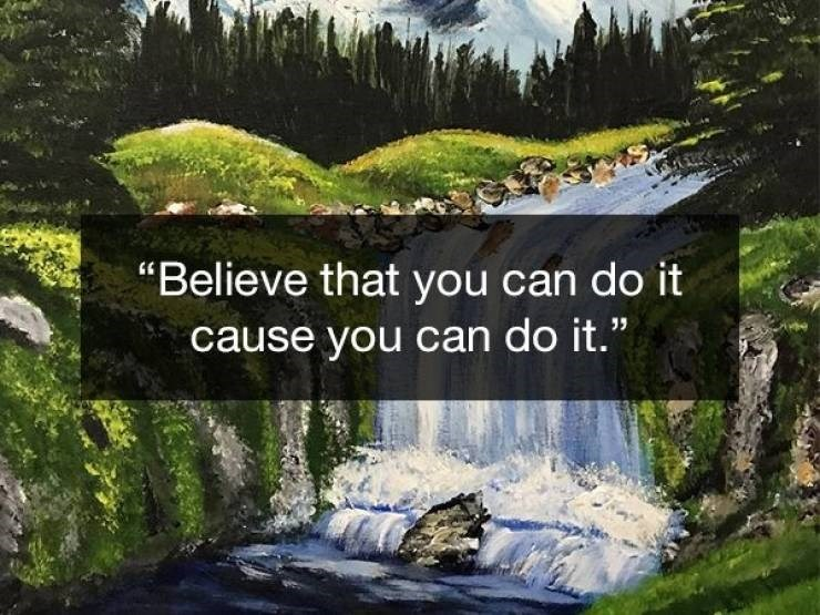 "Natural landscape - ""Believe that you can do it cause you can do it."""