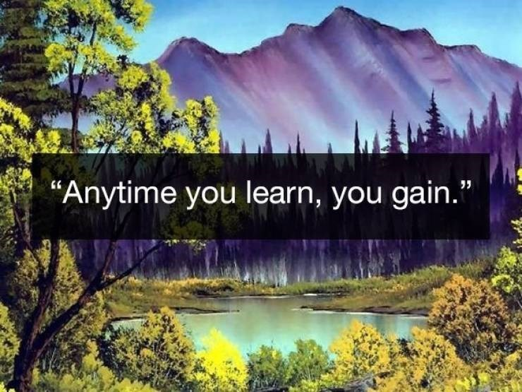 Wholesome Bob Ross quotes about gaining from learning