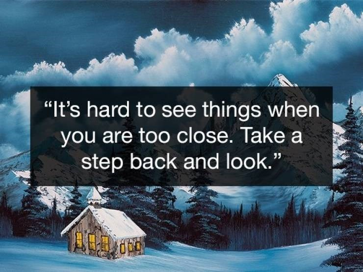 Wholesome Bob Ross quotes about taking a step back in life