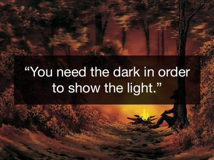 Wholesome Bob Ross quotes about needing the dark to see the light