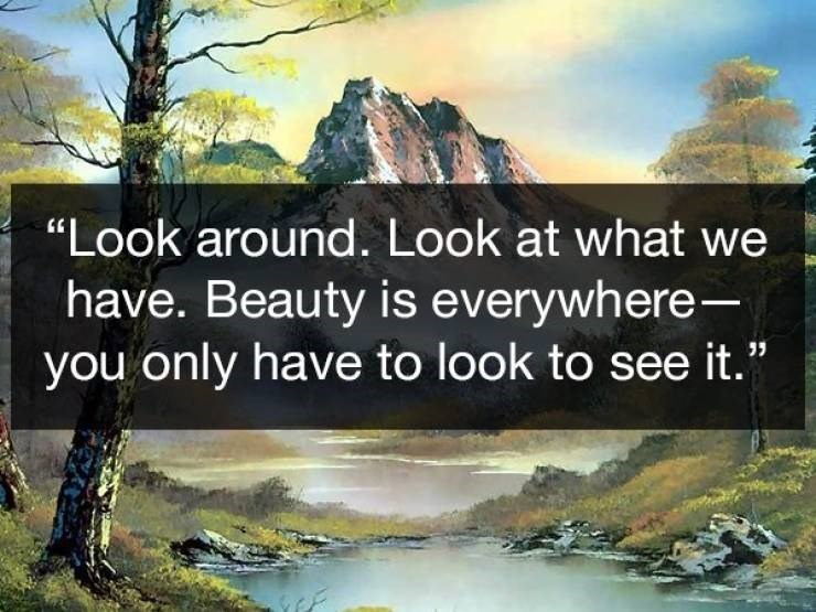 Wholesome Bob Ross quotes about how beauty is everywhere