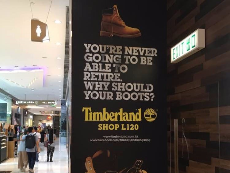 Advertising - YOU'RE NEVER GOING TO BE ABLE TO RETIRE WHY SHOULD YOUR BOOTS? Timberland SHOP L120 www.timberland.com.hk www.tacebook.com/timberlandhongkong