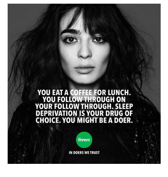 Hair - YOU EAT A COFFEE FOR LUNCH. YOU FOLLOW THROUGH ON YOUR FOLLOW THROUGH. SLEEP DEPRIVATION IS YOUR DRUG OF CHOICE. YOU MIGHT BE A DOER. fiverr IN DOERS WE TRUST