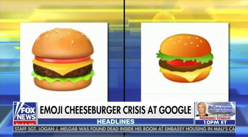 Hamburger - FOX EMOJI CHEESEBURGER CRISIS AT GOOGLE NEWS INGRAHAM ANGI PREMIERES TONIGHT 10PM ET STAFF SGT. LOGAN J. MELGAR WAS FOUND DEAD INSIDE HIS ROOM AT EMBASSY HOUSING IN MALI'S CA HEADLINES